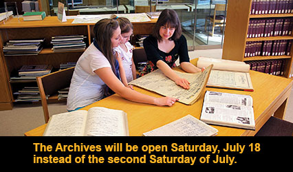 The Archives will be open Saturday, July 18 instead of the second Saturday of July.