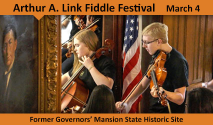 Arthur A. Link Fiddle Festival. March 4, 12-4 p.m. Former Governors' Mansion State Historic Site