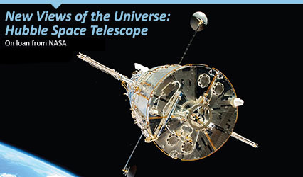 New Views of the Universe: Hubble Space Telescope - Opening Sept. 30 - On loan from NASA