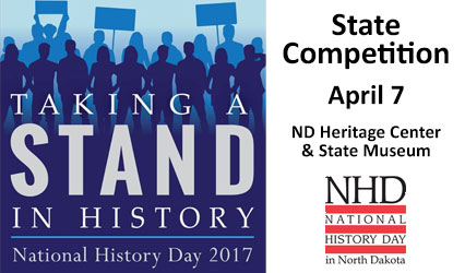 National History Day in North Dakota State Competition is April 7 at the ND Heritage Center & State Museum.