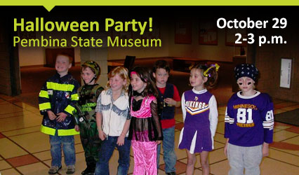 Halloween Party! Pembina State Museum. October 29, 2-3 p.m.