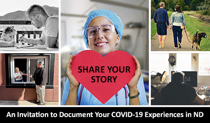 Share Your Story: An Invitation to Document Your COVID-19 Experiences in ND