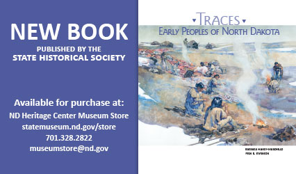 New book published by the State Historical Society. Available for purchase at: ND Heritage Center Museum Store, statemuseum.nd.gov/store, 701.328.2822, and museumstore@nd.gov.