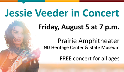 Jessie Veeder in Concert. Friday, August 5 at 7 p.m. Prairie Amphitheater - ND Heritage Center & State Museum. FREE concert for all ages