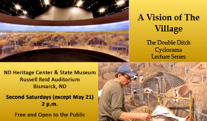 A Vision of the Village: The Double Ditch Cyclorama Lecture Series - North Dakota Heritage Center - Bismarck, ND - Russell Reid Auditorium - 2 p.m. - Free and Open to the Public